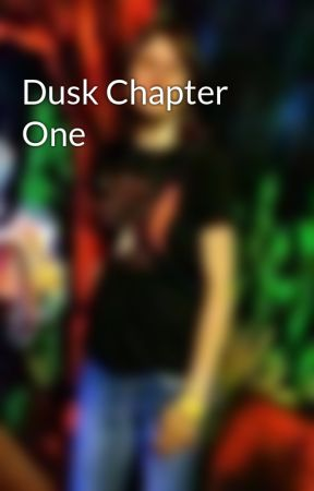 Dusk Chapter One by HeatherKirchhoff