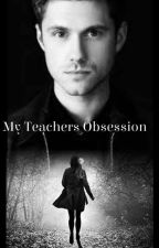 My Teachers Obsession by DarkDragonRider