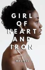 Girl Of Heart And Iron  |  ✔ by maoiell