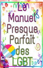 Le Manuel Presque Parfait des LGBT ~Tome 2~  by BrainlessShadow