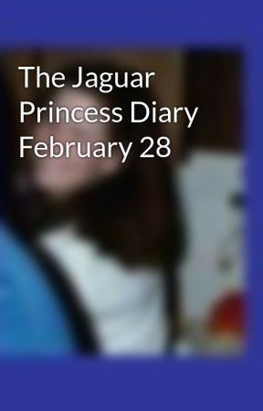 The Jaguar Princess Diary February 28 by TeriThackston