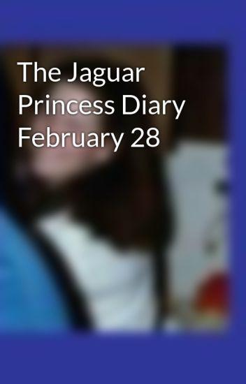 The Jaguar Princess Diary February 28