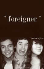 Foreigner [H.S Story] by GottaBeYou