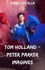 TOM HOLLAND | PETER PARKER ❨ imagines ❩ by -missmarvel