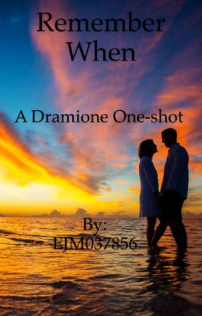 Remember when - (A Dramione one-shot) by EJM037856