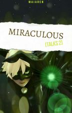 Miraculous [TALKS 2] ✏ by maiaren