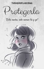 Protegerla™ |MariChat Fanfiction| by TheDreamyLadybug