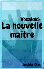 Vocaloid: La nouvelle maître by louniq2