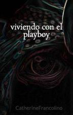 viviendo con el playboy by CatherineFrancolino