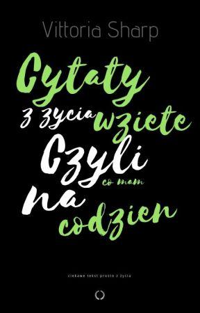 Cytaty z życia wzięte, czyli co mam na codzień by _Luthiel_