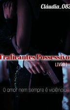 Traficantes Possessivos  🔫 by Mari_0320