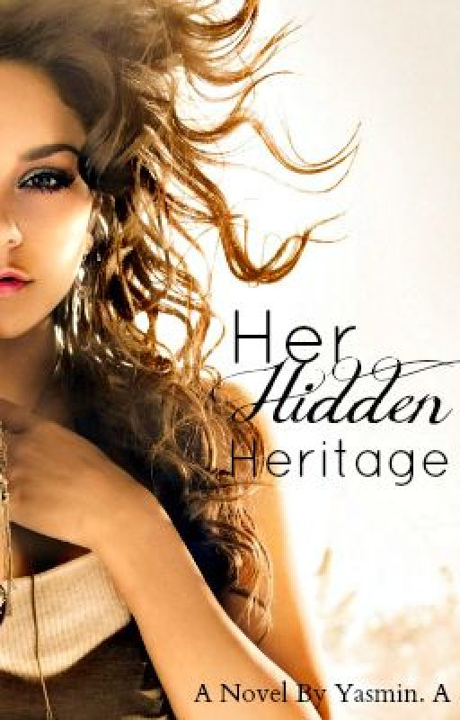 Her Hidden Heritage (On Hold) by YasminBlue