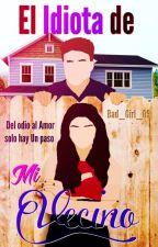 El Idiota de mi Vecino #2 by Bad_Girl_09