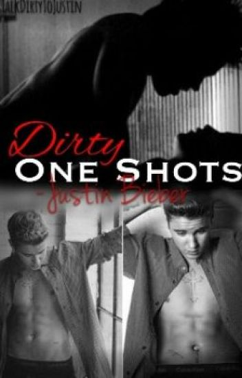 Dirty one Shots - Justin Bieber