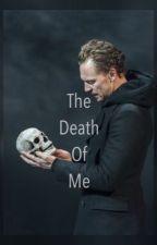 The Death Of Me [Tom Hiddleston x Reader] by redink17