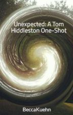 Unexpected: A Tom Hiddleston One Shot by MissKuehn