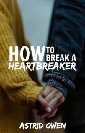 How To Break A Heartbreaker  by AstridOwen