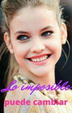 Lo imposible puede cambiar by fashioncool4