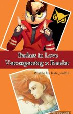 Badass in Love (Vanossgaming x reader)(Completed) by Kate_wolf55