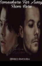 Somewhere Far Away From Here |L.S|  by Hazz-loves-lou