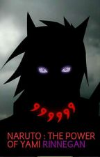 NARUTO : THE POWER OF YAMI RINNEGAN by user79562121