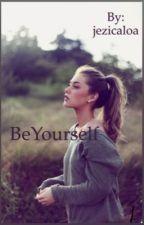 Be yourself  by jezicaloa