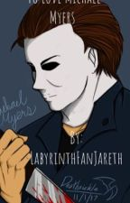 To Love Michael Myers by LabyrinthFanJareth
