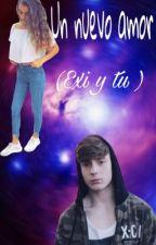 Un nuevo amor (exi y tu) by user61665226