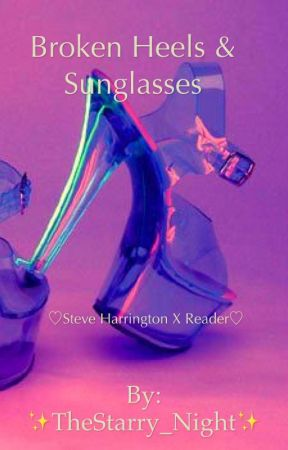 ღ Broken Heels & Sunglassesღ  Steve Harrington X Reader  by TheStarry_Night