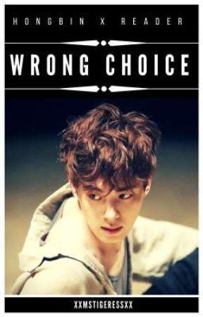 VIXX ~ Wrong Choice {Hongbin x Reader} by xXMsTigeressXx