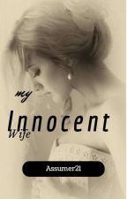 my Innocent Wife ✔✔✔(unedited)(completed)  by Assumer21