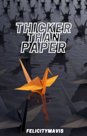 Thicker Than Paper [COMPLETED] by FelicityMavis