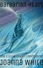 Barbarian Heart - Book 3 in the Dragon Empire Series by jesusfreak202