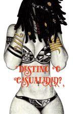 ¿Destino o Casualidad? by ilymendez05