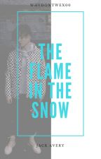 the flame in the snow // jack avery by whydontwex00