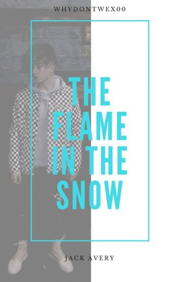 the flame in the snow // jack avery