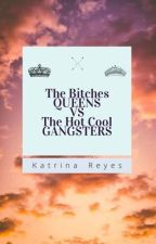 The Bitches Queens Vs The Cool Hot Gangsters by KCREYS