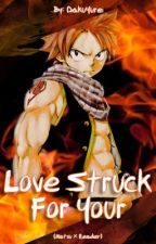 Love Struck for You (Natsu x Reader) |Completed| by DarkGhost_59