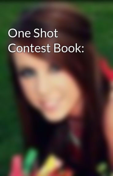 One Shot Contest Book: by DanceLikeForever