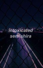 intoxicated 「 semishira 」 by lovebugnishi