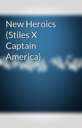 New Heroics (Stiles X Captain America) by wordlesswriter