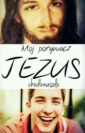 Mój porywacz - Jezus {J.CH.} by chodznasolo