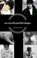 Une Rencontre Peut Tout Changer by My-lover-Louis