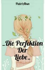 _Die Perfektion der Liebe_ by Npp04_Kemil