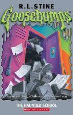 Goosebumps: The Haunted School by AgustDxlilmeowmeow
