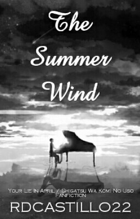 The Summer Wind (Your Lie In April/ Shigatsu Wa Kimi No Uso Fanfiction)(On Hold) by RDCASTILLO22