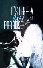 Its Like A Dark Paradise (DEVAM ETMEYECEK) by Sevvy97