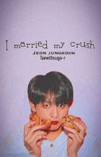 I married my crush *EDITING* by Taewithsuga-r