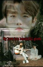 My love is a beautiful ghost 👻👻 by puppyyeol614