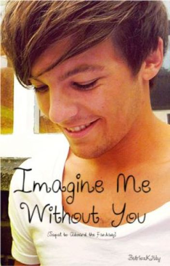 Imagine Me Without You (Sequel to ATF, One Direction Fan Fic)(Completed)